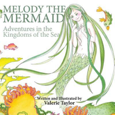 Melody the Mermaid - Adventures in the Kingdoms of the Sea