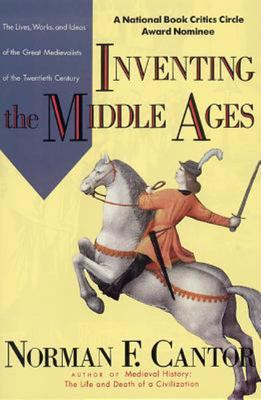Inventing the Middle Ages - The Lives, Works, and Ideas of the Great Medievalists of the Twentieth Century