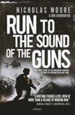 Run to the Sound of the Guns - The True Story of an American Ranger at War in Afghanistan and Iraq