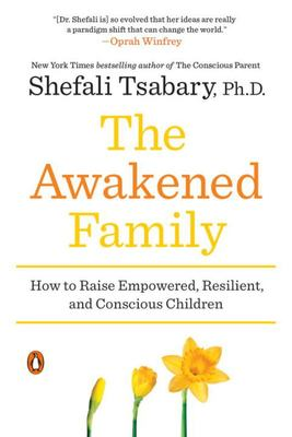 The Awakened Family - How to Raise Empowered, Resilient, and Conscious Children