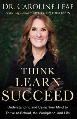 Think, Learn, Succeed - The Art of Using Your Brain to Improve Your Mindset, Sharpen Your Memory, and Enhance Your Mental Performance
