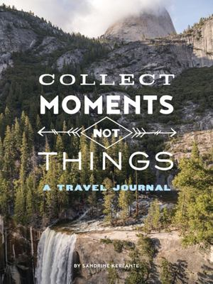 Collect Moments Not Things: Travel Journal