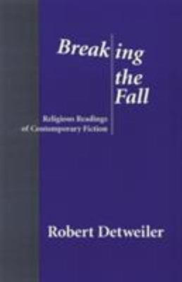 Breaking the Fall: Religious Readings of Contemporary Fiction