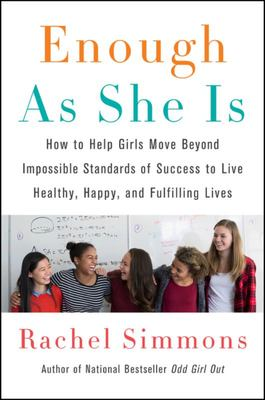 Enough As She Is - How to Help Girls Move Beyond Impossible Standards of Success to Live Healthy, Happy, and Fulfilling Lives