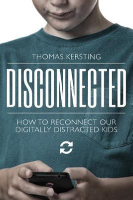 Disconnected - How to Reconnect Our Digitally Distracted Kids