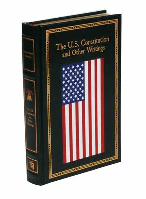 The U. S. Constitution and Other Writings