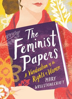 The Feminist Papers - A Vindication of the Rights of Women