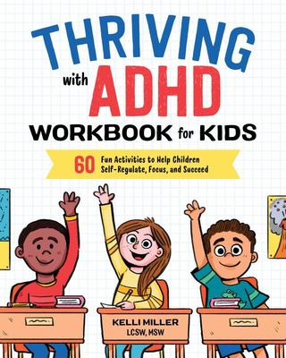 Thriving with ADHD Workbook for Kids - 60 Fun Activities to Help Children Self-Regulate, Focus, and Succeed