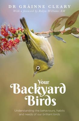 Your Backyard Birds: Understanding the Behaviours, Habits and Needs of Our Brilliant Birds