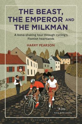 The Beast, the Emperor and the Milkman - A Bone-Shaking Tour Through Cycling's Heartlands