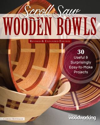 Scroll Saw Wooden Bowls, Revised and Expanded Edition - Useful and Surprising Easy-To-Make Projects