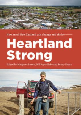 Heartland Strong - How Rural New Zealand Can Change and Thrive