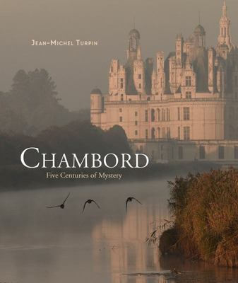 Chambord - Five Centuries of Mystery