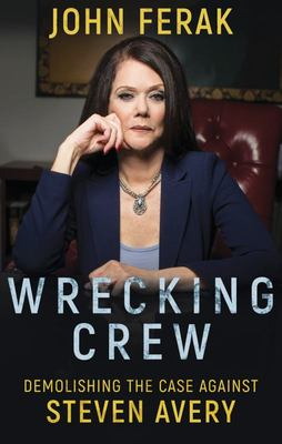 Wrecking Crew - Demolishing The Case Against Steven Avery