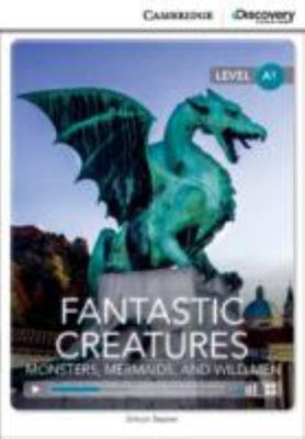 Fantastic Creatures: Monsters, Mermaids and Wild Men. Cambridge Discovery Education Interactive Readers. Fantastic Creatures + Online Access