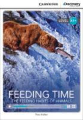 Feeding Time: the Feeding Habits of Animals High Beginning Book with Online Access