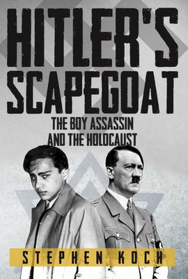 Hitler's Scapegoat - The Boy Assassin and the Holocaust