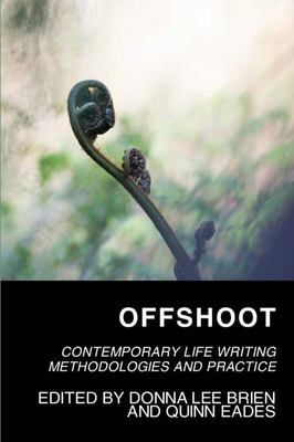 "Offshoot[""Contemporary Life Writing Methodologies and Practice""]"