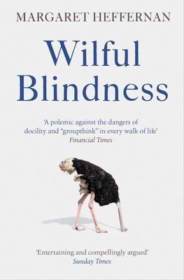 Wilful Blindness - Why We Ignore the Obvious