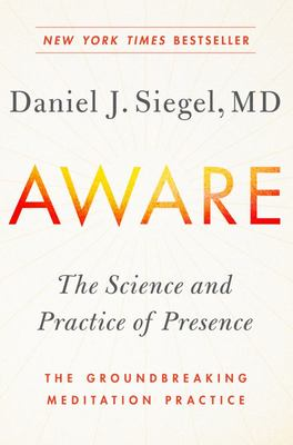 Aware - The Science and Practice of Presence--The Groundbreaking Meditation Practice