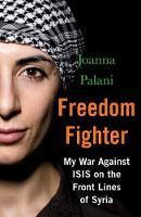 Freedom Fighter: My Against Isis On The Frontlines Of Syria