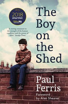 The Boy on the Shed - A Remarkable Sporting Memoir with a Foreword by Alan Shearer