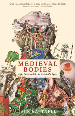 Medieval Bodies - Life Death and Art in the Middle Ages