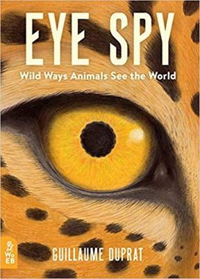 Eye Spy: Wild Ways Animals See the World (HB)