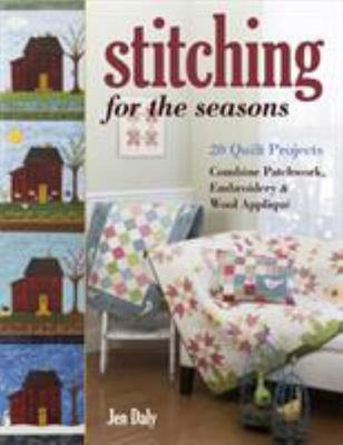 Stitching for the Seasons - 20 Quilt Projects Combine Patchwork, Embroidery and Wool Appliqué