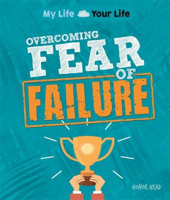 Overcoming Fear of Failure (My Life, Your Life)