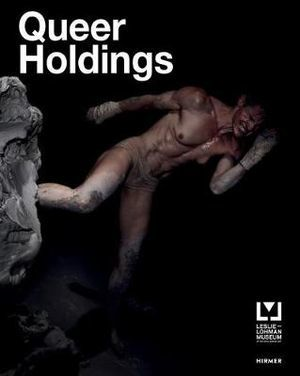 Queer Holdings:A Survey of the Leslie-Lohman Museum Collection