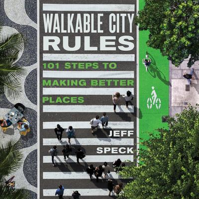 Walkable City Rules - 101 Steps to Making Better Places