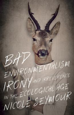 Bad Environmentalism - Irony and Irreverence in the Ecological Age