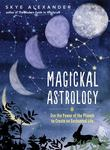 Magickal Astrology - Use the Power of the Plants to Create an Enchanted Life