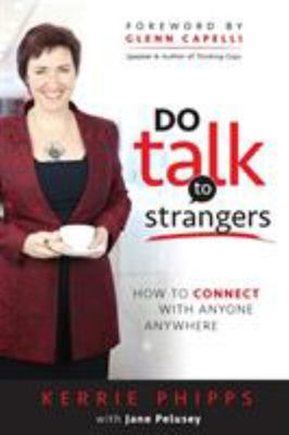 Do Talk to Strangers: How to Connect with Anyone, Anywhere
