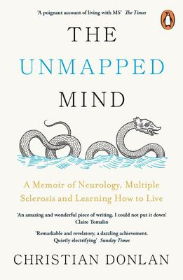 The Unmapped Mind - A Memoir of Neurology, Incurable Disease and Learning How to Live