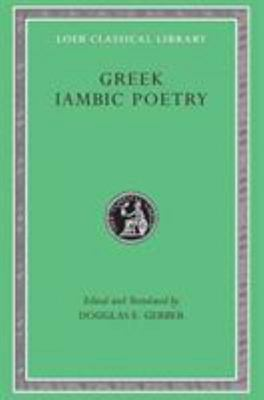 Greek Iambic Poetry - From the Seventh to Fifth Centuries B. C. - Archilochus, Semonides, Hipponax, and Others