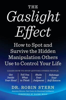The Gaslight Effect - How to Spot and Survive the Hidden Manipulation Others Use to Control Your Life