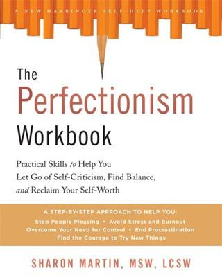 The CBT Perfectionism Workbook: Evidence-Based Skills to Help You Let Go of Self-Criticism, Build Self-Esteem & Find Balance