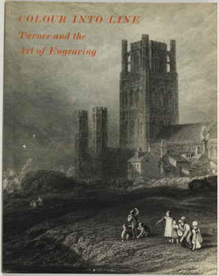 Colour into Line: Turner and the Art of Engraving