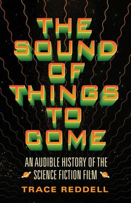 The Sound of Things to Come - An Audible History of the Science Fiction Film
