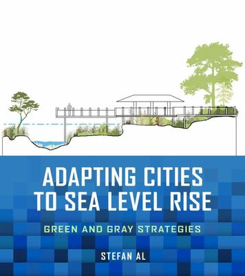 Adapting Cities to Sea Level Rise - Green and Gray Strategies