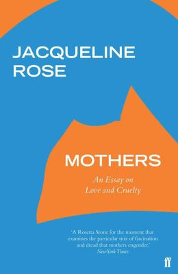 Mothers - An Essay on Love and Cruelty