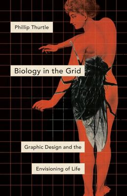 Biology in the Grid - Graphic Design and the Envisioning of Life