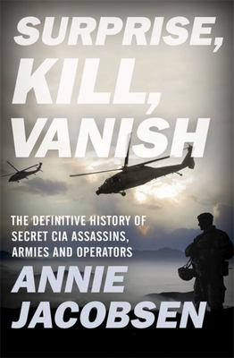 Surprise Kill Vanish - The Secret History of CIA Paramilitary Armies Operators and Assassins
