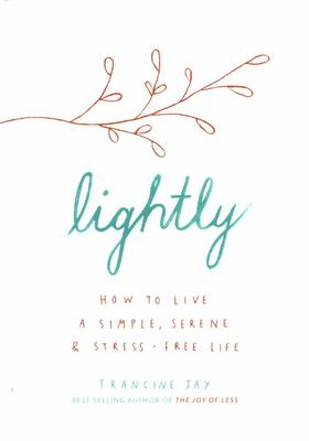 Lightly - How to Live a Simple, Serene and Stress-Free Life