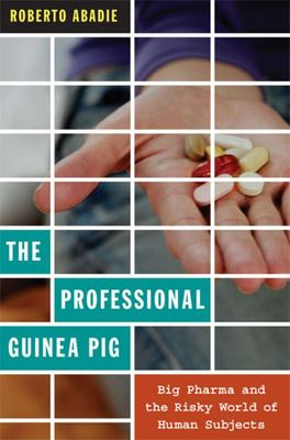 The Professional Guinea Pig: Big Pharma and the Risky World of Human Subjects