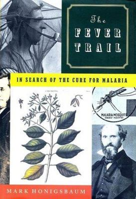 The Fever Trail : In Search of the Cure for Malaria