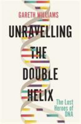 Unravelling the Double Helix - The Story of DNA