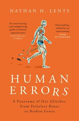 Human Errors - A Panorama of Our Glitches, from Pointless Bones to Broken Genes